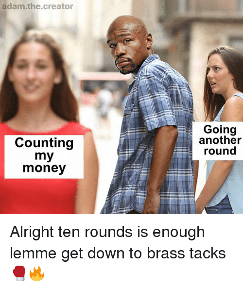 Memes, Money, and Alright: adam.the.creator  Going  another  round  Counting  money Alright ten rounds is enough lemme get down to brass tacks 🥊🔥