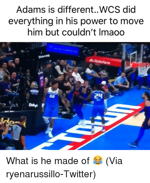 Basketball, Nba, and Sports: Adams is different..WCS did  everything in his power to move  him but couldn't Imaoo  StateFarm What is he made of 😂 (Via ryenarussillo-Twitter)