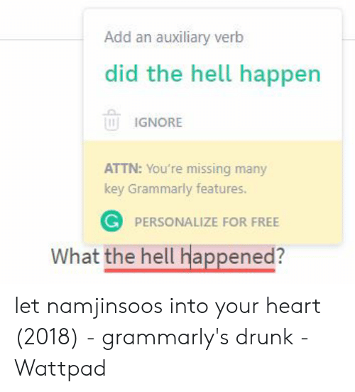 Add an Auxiliary Verb Did the Hell Happen TIGNORE ATTN You