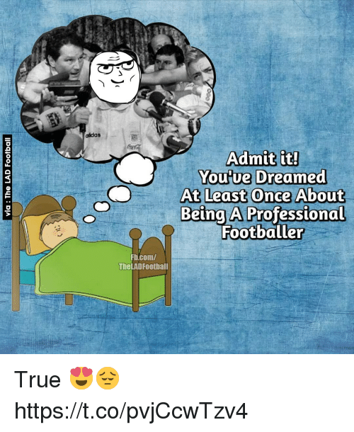 Football, Memes, and True: addas  You ue Dreamed  nce About  Being A Professional  Footballer  Fb.com/  TheLAD Football True 😍😔 https://t.co/pvjCcwTzv4
