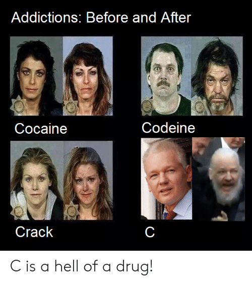 Cocaine, Codeine, and Hell: Addictions; Before and After  Codeine  Cocaine  Crack C is a hell of a drug!