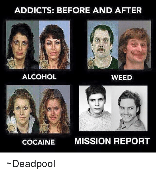 Weed, Deadpool, and Addicted: ADDICTS: BEFORE AND AFTER  ALCOHOL  WEED  COCAINE  MISSION REPORT ~Deadpool