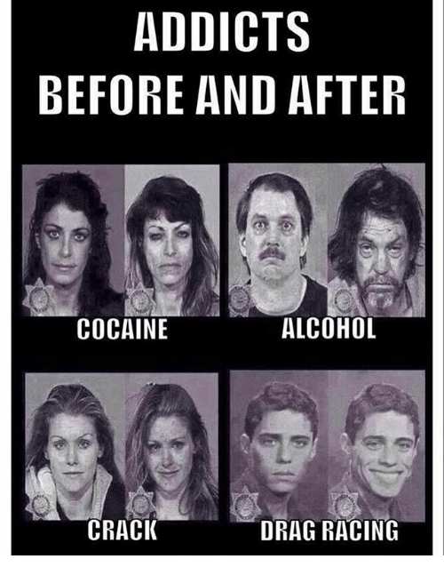 Addicts Before And After Cocaine Alcohol Crack Drag Racing Alcohol