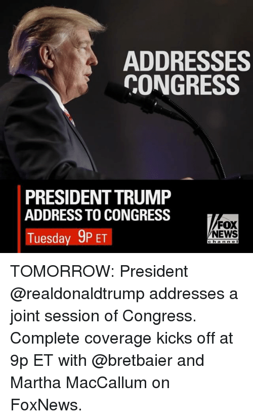 Memes, 🤖, and Fox: ADDRESSES  CONGRESS  PRESIDENTTRUMP  ADDRESS TO CONGRESS  FOX  Tuesday 9PET  NEWS  c h a n n e TOMORROW: President @realdonaldtrump addresses a joint session of Congress. Complete coverage kicks off at 9p ET with @bretbaier and Martha MacCallum on FoxNews.