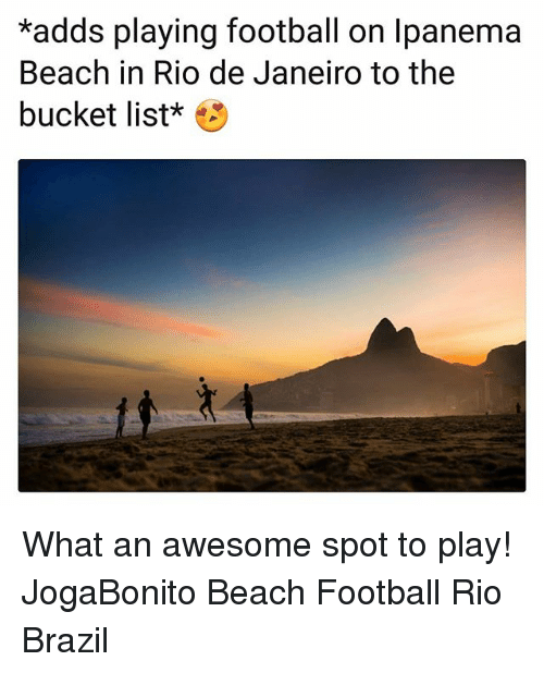 Bucket List, Football, and Memes: *adds playing football on lpanema  Beach in Rio de Janeiro to the  bucket list* What an awesome spot to play! JogaBonito Beach Football Rio Brazil