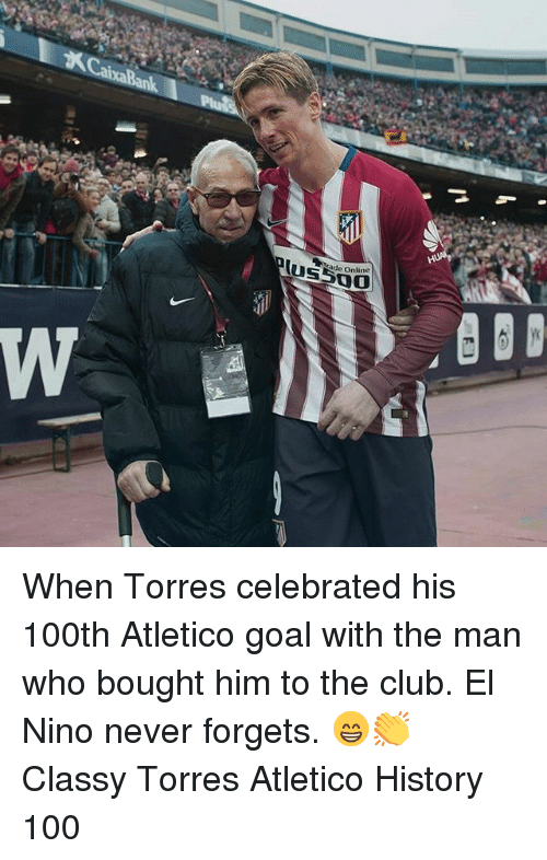 Anaconda, Club, and Memes: ade Online When Torres celebrated his 100th Atletico goal with the man who bought him to the club. El Nino never forgets. 😁👏 Classy Torres Atletico History 100