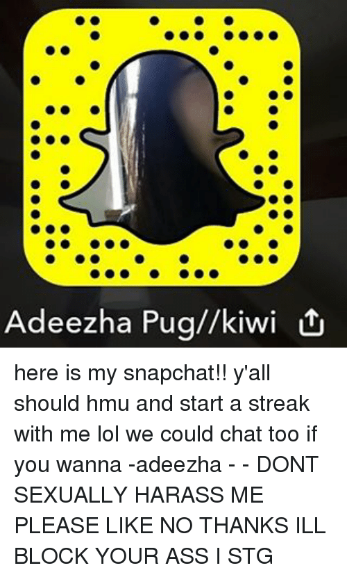 Adeezha Pugkiwi Here Is My Snapchat Yall Should Hmu And Start A