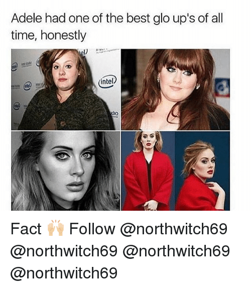 Adele, Memes, and Ups: Adele had one of the best glo up's of all  time, honestly  (intel  dio Fact 🙌🏼 Follow @northwitch69 @northwitch69 @northwitch69 @northwitch69