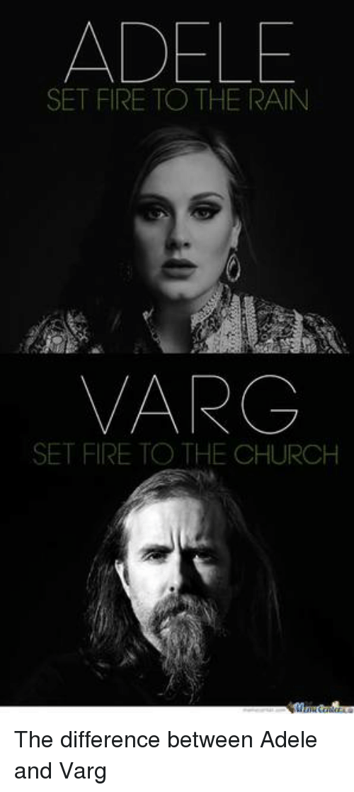 ADELE SET FIRE TO THE RAIN VARG SET FIRE TO THE CHURCH the