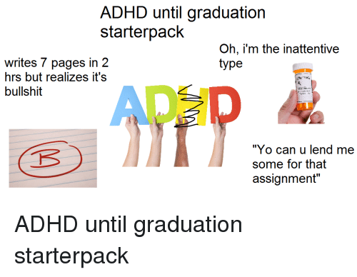 ADHD Until Graduation Starterpack Oh I'm the Inattentive Ypc
