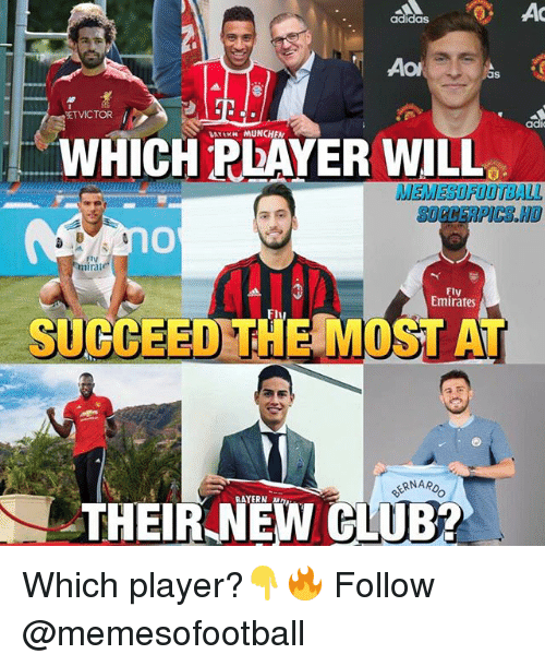 Adidas, Club, and Memes: adidas  as  ETVICTOR  ad  BAYEKN MUNCHEN  WHICH PEAYER WILL  MEMESOFO  MEMESOFOOTBALL  SOCCERPICS.HO  tv  nira  Fly  Emirates  SUCCEED THE MOST A  ERNARO  RAYERN M  THEIR NEW CLUB Which player?👇🔥 Follow @memesofootball