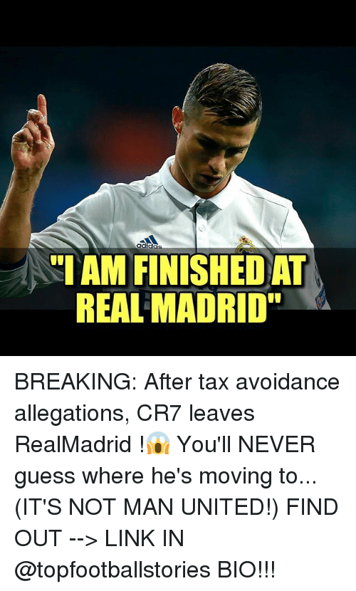 "Adidas, Memes, and Real Madrid: adidas  ""I AM FINISHEDAT  REAL MADRID"" BREAKING: After tax avoidance allegations, CR7 leaves RealMadrid !😱 You'll NEVER guess where he's moving to... (IT'S NOT MAN UNITED!) FIND OUT --> LINK IN @topfootballstories BIO!!!"
