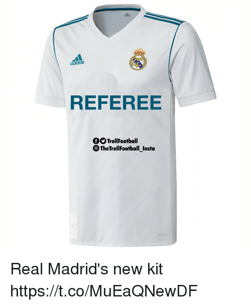Adidas, Memes, and 🤖: adidas  REFEREE  QSTrollFootball  TheTrollFootballInsta  -  IMACOOL Real Madrid's new kit https://t.co/MuEaQNewDF
