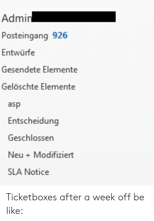 Be Like, IT Rage, and Asp: Admin  Posteingang 926  Entwürfe  Gesendete Elemente  Gelöschte Elemente  asp  Entscheidung  Geschlossen  Neu Modifiziert  SLA Notice Ticketboxes after a week off be like: