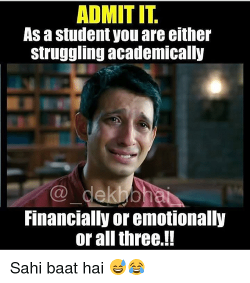 Struggle, Dekh Bhai, and International: ADMIT IT  As a student you are either  struggling academically  Financially or emotionally  or all three!! Sahi baat hai 😅😂
