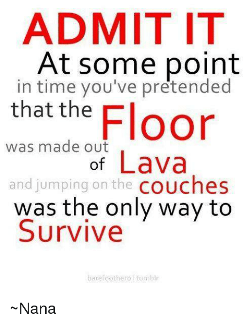 Admit It At Some Point In Time Youve Pretended That The Floor Was