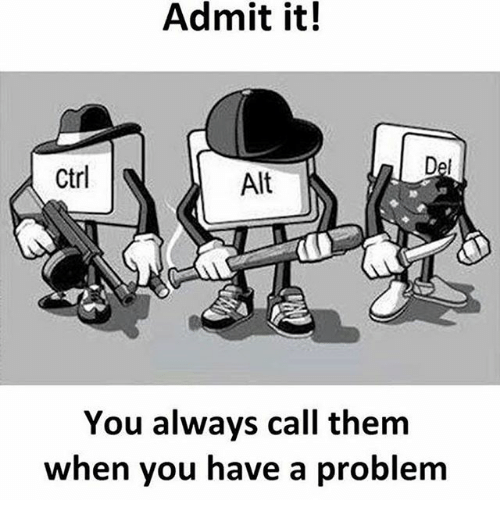 Memes, 🤖, and Alt: Admit it!  Del  Ctrl  Alt  You always call them  when you have a problem