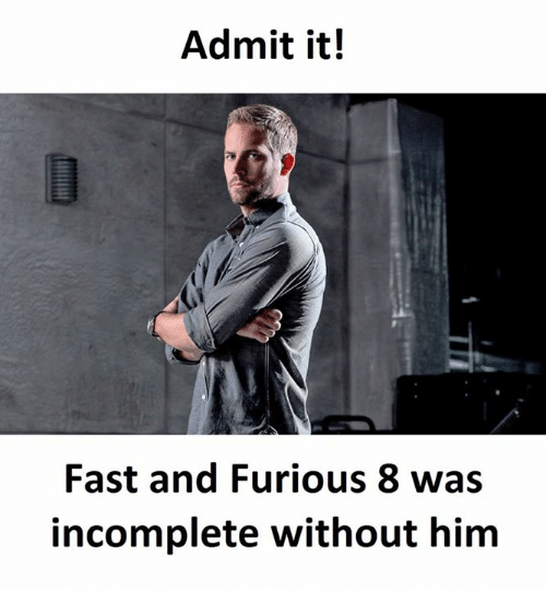 admit it fast and furious 8 was incomplete without him 19194532 admit it! fast and furious 8 was incomplete without him fast and,Admit It Memes