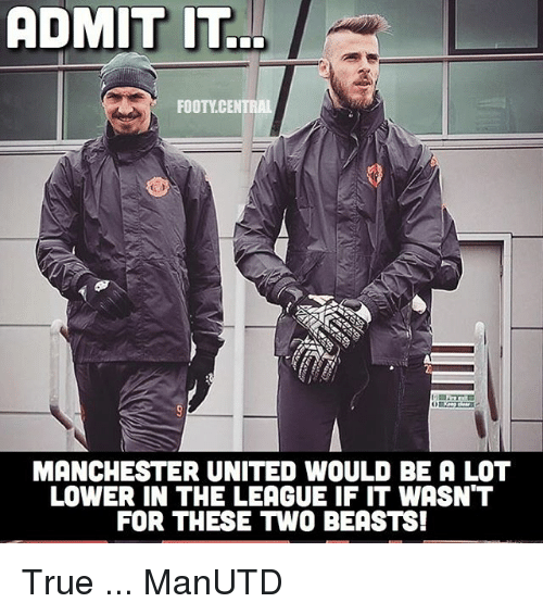 Memes, True, and Manchester United: ADMIT IT  FOOTY CENTRAL  MANCHESTER UNITED WOULD BE A LOT  LOWER IN THE LEAGUE IF IT WASN'T  FOR THESE TWO BEASTS! True ... ManUTD