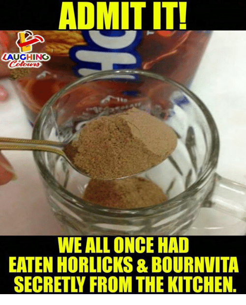 Indianpeoplefacebook, Once, and All: ADMIT  IT  LAUGHING  Colors  WE ALL ONCE HAD  EATEN HORLICKS & BOURNVITA  SECRETLY FROM THE KITCHEN