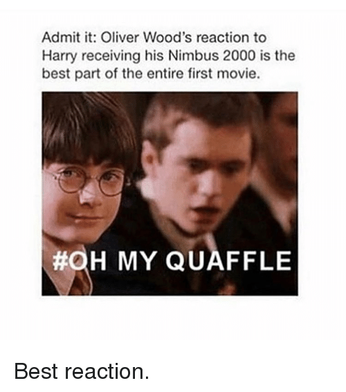 Harry Potter, Best, and Movie: Admit it: Oliver Wood's reaction to  Harry receiving his Nimbus 2000 is the  best part of the entire first movie.  #OH MY QUAFFLE Best reaction.
