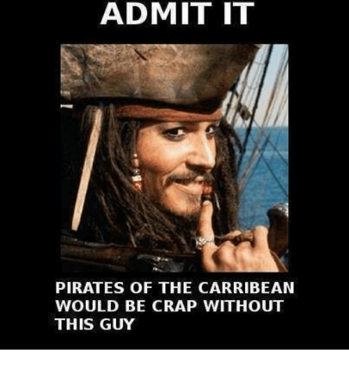 admit it pirates of the carribean would be crap without 5588909 ✅ 25 best memes about pirate pirate memes