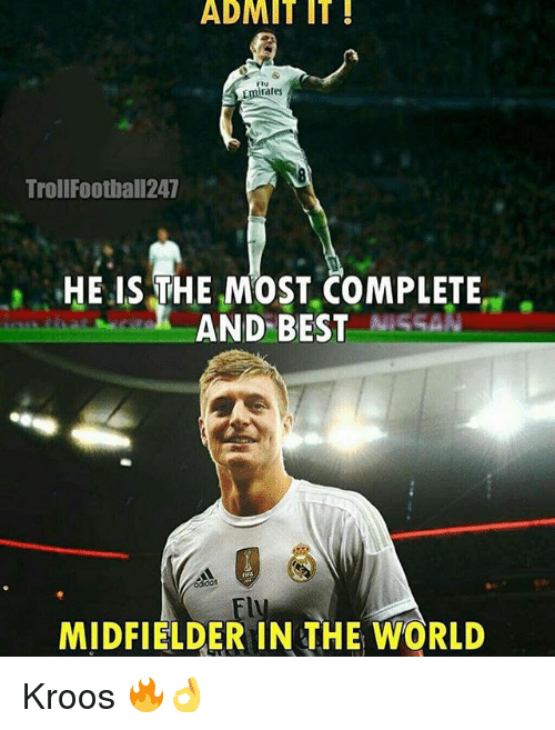 Memes, Best, and Nissan: ADMIT IT  rates  TrollFootball247  HE IS THE MOST COMPLETE  AND BEST NISSAN  MIDFIELDER IN THE WORLD Kroos 🔥👌