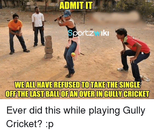 Memes, Cricket, and 🤖: ADMIT IT  rtz Iki  WEALLHAVEREFUSED TO TAKE THE SINGLE  OFF THE LASTBALLOFANOVERIN GULLY CRICKET Ever did this while playing Gully Cricket? :p