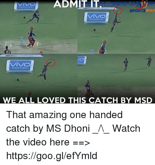 Memes, Video, and Watch: ADMIT IT  SPOR  WIKI  Vivo  Viv Ol  WE ALL LOVED THIS CATCH BY MSD That amazing one handed catch by MS Dhoni _/\_  Watch the video here ==> https://goo.gl/efYmld
