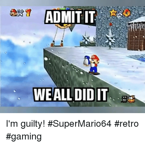 admit it we all didit im guilty supermario64 retro gaming 9708104 ✅ 25 best memes about retro games retro games memes