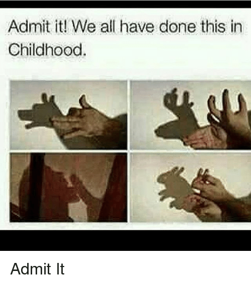 admit it we all have done this in childhood admit 23724509 admit it! we all have done this in childhood admit it meme on me me,Admit It Memes