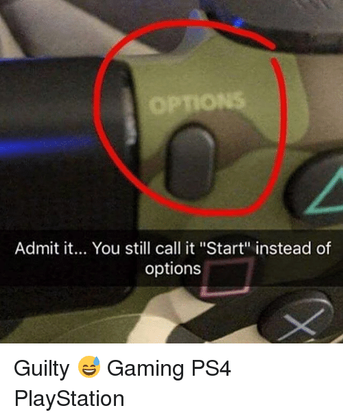 """Memes, PlayStation, and Ps4: Admit it... You still cal it """"Start"""" instead of  options Guilty 😅 Gaming PS4 PlayStation"""