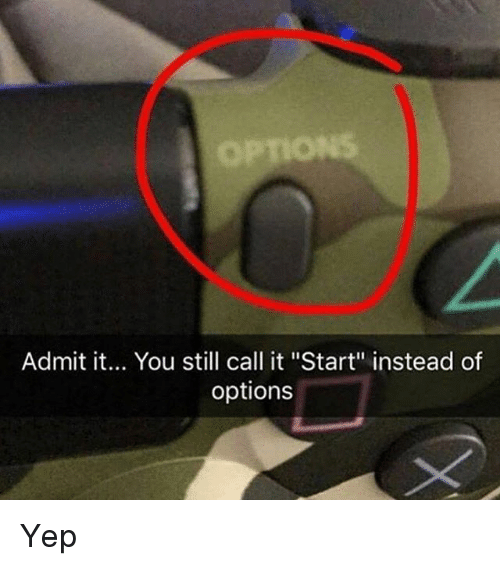 """Memes, 🤖, and Options: Admit it... You still call it """"Start"""" instead of  options Yep"""
