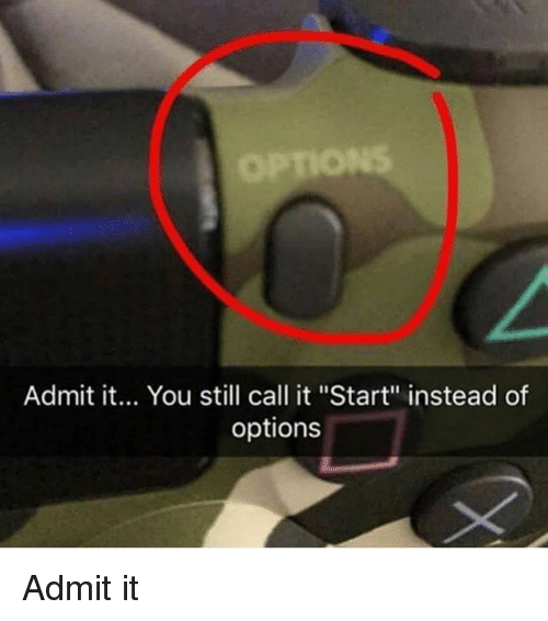 """Memes, 🤖, and Options: Admit it... You still call it """"Start"""" instead of  options Admit it"""