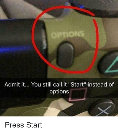 "Funny, Options, and You: Admit it... You still call it ""Start"" instead of  options Press Start"
