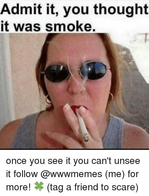 admit it you thought it was smoke once you see it you can t unsee it