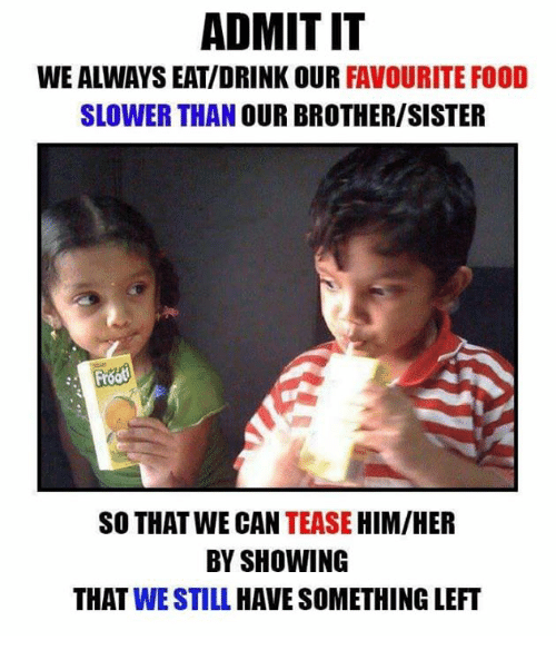 admitit favourite food slower than our brother sister so that we 6935275 admitit favourite food slower than our brothersister so that we,Brother Sister Memes