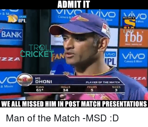 Memes, Music, and Bank: ADMITIT  IVC  Camera &  IPL  BANK  OFFICI  TROL  CRICKET  VIVO  MS  DHONI  PLAYER OF THE MATCH  & Music  RUNS  BALLS  FOURS  SIXES  WEALL MISSED HIM IN POST MATCH PRESENTATIONS Man of the Match -MSD :D  <aVAn>