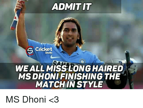 Memes, 🤖, and Dhoni: ADMITIT  S Cricket  Shots  WEALLMISSLONGHAIRED  MSDHONIFINISHING THE  MATCH IN STYLE MS Dhoni <3