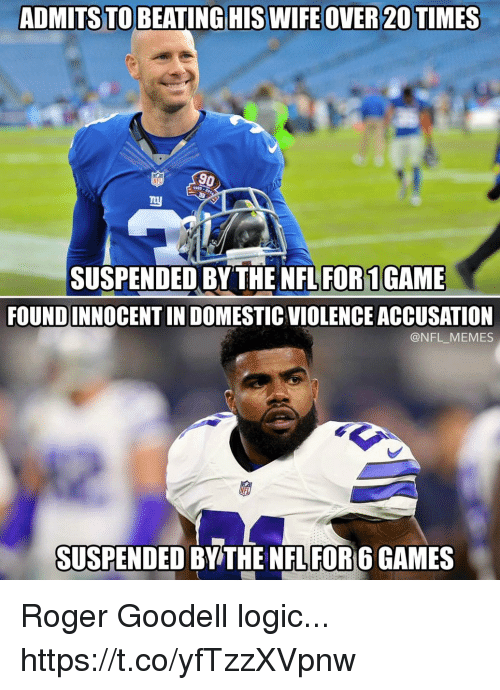 Football, Logic, and Memes: ADMITSTO BEATINGHIS WIFEOVER 20 TIMES  NFL  1925  SUSPENDED BY THE NFL FOR1GAME  FOUNDINNOCENT IN DOMESTIC VIOLENCE ACCUSATION  @NFL_MEMES  SUSPENDED BY THE NFL FOR 6 GAMES Roger Goodell logic... https://t.co/yfTzzXVpnw