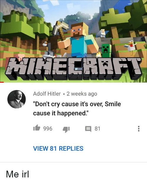 """Hitler, Smile, and Adolf Hitler: Adolf Hitler 2 weeks ago  """"Don't cry cause it's over, Smile  cause it happened.""""  1996 81  VIEW 81 REPLIES"""
