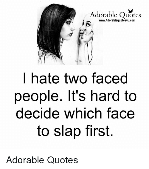 Adorable Quotes R Wwwadorablequotes4ucom Hate Two Faced People Its
