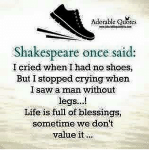 Adorable Quotes Shakespeare Once Said I Cried When I Had No Shoes