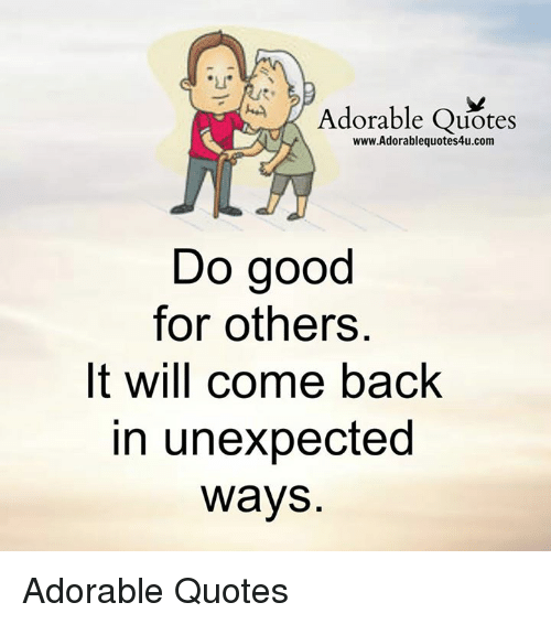 Adorable Quotes Wwwadorablequotes4ucom Do Good For Others It Will