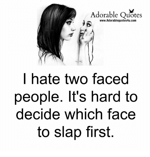 Adorable Quotes Wwwadorablequotes4ucom I Hate Two Faced People Its