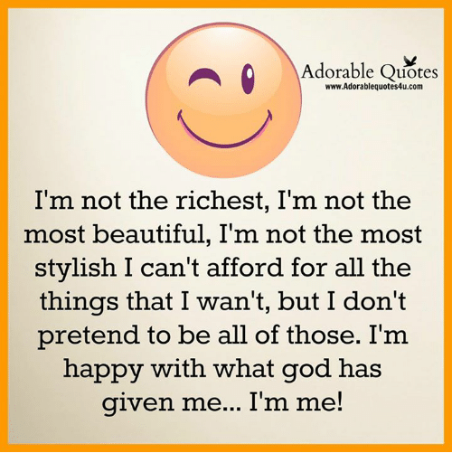 Adorable Quotes Wwwadorablequotes4ucom Im Not The Richest Im Not
