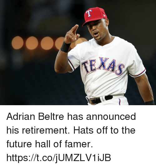 Future, Memes, and Adrian Beltre: Adrian Beltre has announced his retirement.   Hats off to the future hall of famer. https://t.co/jUMZLV1iJB