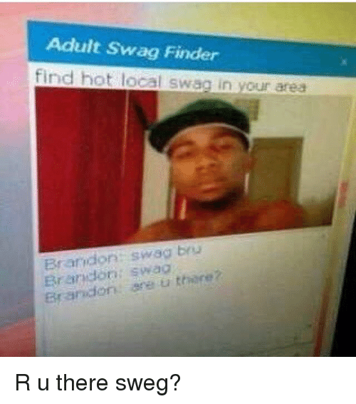 Adult Swag Finder Find Hot Local Swag In Your Area Brandon Swag Bru