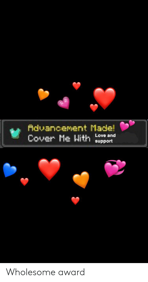 Advancement Made Cover Me With Love And Support Wholesome Award Love Meme On Me Me