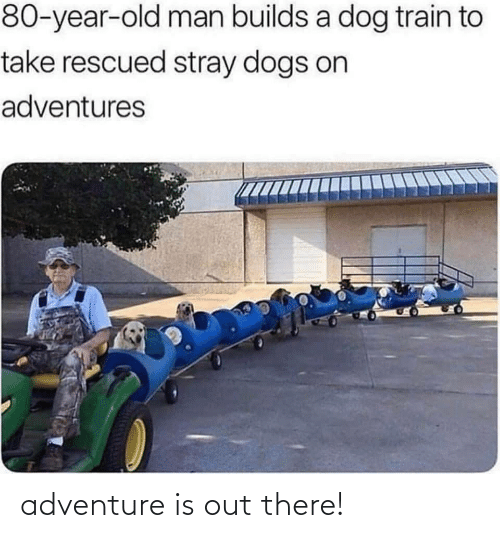 Adventure Is, Adventure, and Adventure Is Out There: adventure is out there!